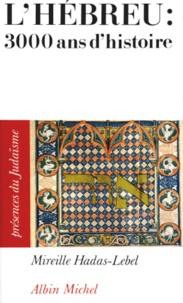 Mireille Hadas-Lebel - L'hébreu, trois mille ans d'histoire.