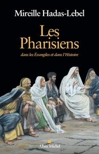 Mireille Hadas-Lebel - Les pharisiens - Dans les évangiles et dans l'histoire.