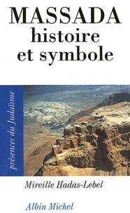 Mireille Hadas-Lebel et Mireille Hadas-Lebel - Massada, histoire et symbole.
