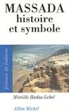 Mireille Hadas-Lebel - Massada - Histoire et symbole.