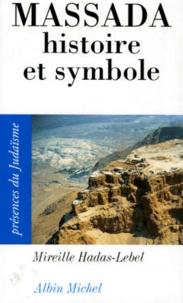 MASSADA. Histoire et symbole - Mireille Hadas-Lebel |