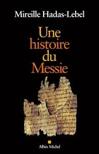 Mireille Hadas-Lebel et Mireille Hadas-Lebel - Une histoire du Messie.