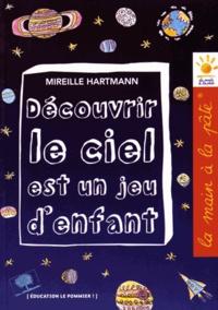 Mireille Hartmann - Découvrir le ciel est un jeu d'enfant.