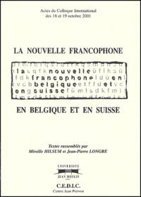 Mireille Hilsum et Jean-Pierre Longre - La nouvelle francophone en Belgique et en Suisse - Actes du colloque international des 18 et 19 octobre 2001.