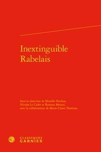 Mireille Huchon - Inextinguible Rabelais.