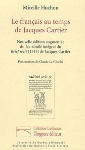 Mireille Huchon - Le français au temps de Jacques Cartier - Avec un fac-similé intégral du Brief recit (1545) de Jacques Cartier.