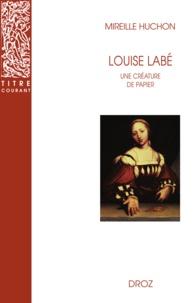 Mireille Huchon - Louise Labé - Une créature de papier.