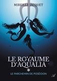 Mireille Jacquet - Le royaume d'Aqualia - tome 1 - Le parchemin de Poséidon.