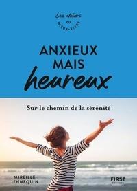 Mireille Jennequin - Anxieux mais heureux - Sur le chemin de la sérénité.