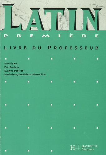 Mireille Ko et Paul Boehrer - Latin 1e - Livre du professeur.