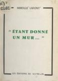 Mireille Lafont - Étant donné un mur.