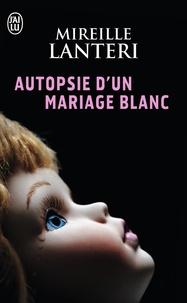 Mireille Lanteri - Autopsie d'un mariage blanc.