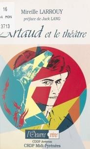 Mireille Larrouy et  CRDP Midi-Pyrénées - Artaud et le théâtre : 1920-1935, quinze ans de bonheur.