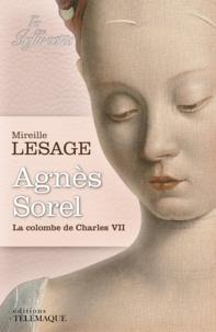Mireille Lesage - Agnès Sorel - La colombe de Charles VII.