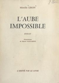 Mireille Liron et Marcel Manjarrès - L'aube impossible.