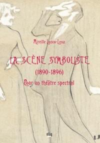 Mireille Losco-Lena - La scène symboliste - (1890-1896) : pour un théâtre spectral.