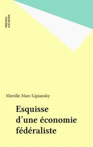 Mireille Marc-Lipiansky - Esquisse d'une économie fédéraliste.