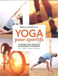 Mireille Massé - Yoga pour sportifs. atteignez vos objectifs en bougeant autrement.