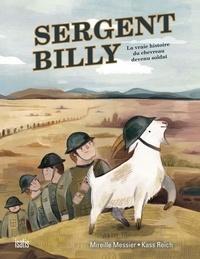 Mireille Messier et Kass Reich - Sergent Billy - La vraie histoire du chevreau devenu soldat.
