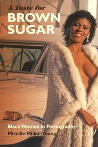 Mireille Miller-Young - A Taste for Brown Sugar - Black Women in Pornography.