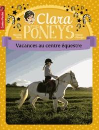 Mireille Mirej et Bruno Pilorget - Clara et les poneys Tome 10 : Vacances au centre équestre.