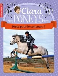 Mireille Mirej et Bruno Pilorget - Clara et les poneys Tome 7 : Prête pour le concours ?.