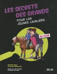Mireille Mirej et Carole Ghanassia - Les secrets des grands pour les jeunes cavaliers - Au club.