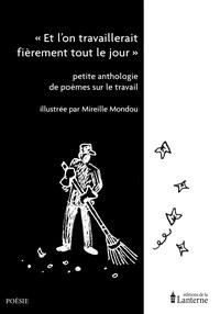 """Mireille Mondou - """"Et l'on travaillerait fièrement tout le jour"""" - Petite anthologie de poèmes sur le travail."""