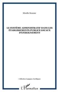 Mireille Monnier - Le systeme administratif dans les établissements publics locaux d'enseignement.