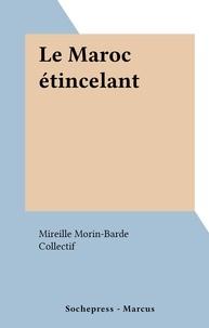 Mireille Morin-Barde et  Collectif - Le Maroc étincelant.