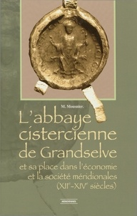 Mireille Mousnier - L'abbaye cistercienne de Grandselve et sa place dans l'économie et la société méridoniales (XIIe-XIVe siècles).
