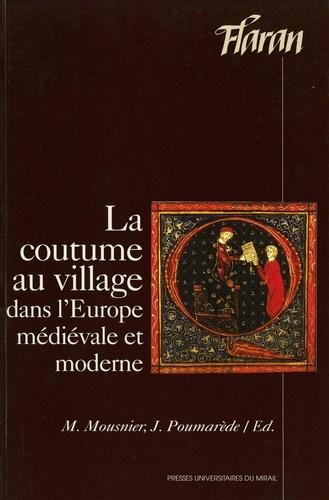 La coutume au village dans l'Europe médiévale et moderne. Actes des XXèmes Journées Internationales d'Histoire de l'Abbaye de Flaran, Septembre 1998