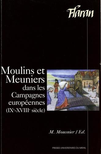 Moulins et meuniers dans les campagnes européennes (IXème-XVIIIème siècle). Actes des XXIèmes Journées Internationales d'Histoire de Flaran, septembre 1999