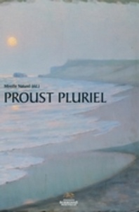 Mireille Naturel - Proust pluriel - Le centre de recherches proustiennes de la Sorbonne nouvelle : état des lieux.