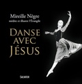 Mireille Nègre - Danse avec Jésus.