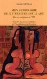 Mireille Nicolas - Mon anthologie de littérature antillaise de ses origines à 1975 - Tome 4, La femme antillaise, de l'humiliation à la libération.