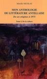 Mireille Nicolas - Mon anthologie de littérature antillaise de ses origines à 1975 - Tome 1, De la culture.