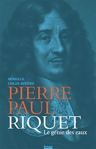 Mireille Oblin-Brière - Pierre Paul Riquet - Le génie des eaux.