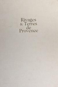 Mireille Pastoureau et Jean-Marie Homet - Rivages et terres de Provence : cartographie d'une province.