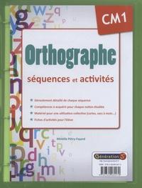Mireille Pétry-Fayard - Orthographe CM1 : séquences et activités.
