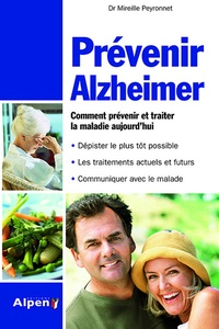 Mireille Peyronnet - Prévenir d'Alzheimer - Toute les réponses à vos questions sur la maladie d'Alzheimer.