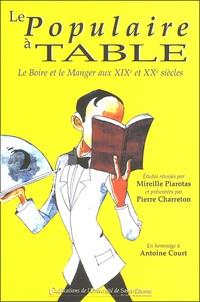 Mireille Piarotas et  Collectif - Le Populaire à table - Le Boire et le Manger aux XIXe et XXe siècles.