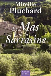 Téléchargements de livres gratuits 2012 Le Mas de la Sarrasine (Litterature Francaise) 9782812905759 par Mireille Pluchard