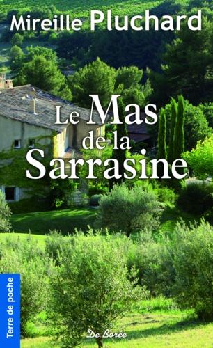 Le Mas de la Sarrasine - Mireille Pluchard de Mireille Pluchard