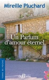 Un parfum d'amour éternel - Mireille Pluchard - 9782812914522 - 4,99 €