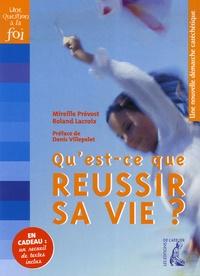 Mireille Prévost et Roland Lacroix - Qu'est-ce que réusir sa vie ? - Une nouvelle démarche catéchétique, avec un recueil de textes.