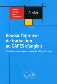Mireille Quivy - Réussir l'épreuve de traduction au CAPES d'anglais - Entraînement au commentaire linguistique.
