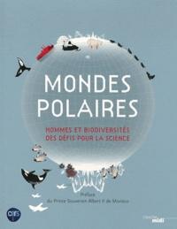 Mireille Raccurt et Robert Chenorkian - Monde polaires - Hommes et biodiversités des défis pour la science.