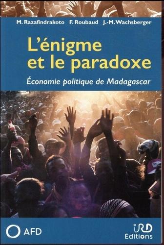 L'énigme et le paradoxe. Economie politique de Madagascar