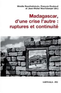 Mireille Razafindrakoto et François Roubaud - Madagascar, d'une crise l'autre : ruptures et continuité.